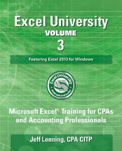Excel University: Microsoft Excel Training for CPAs and Accounting Professionals: Volume 3