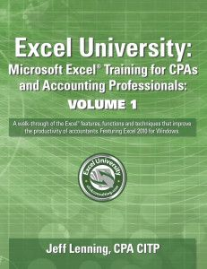 Excel University: Microsoft Excel Training for CPAs and Accounting Professionals: Volume 1